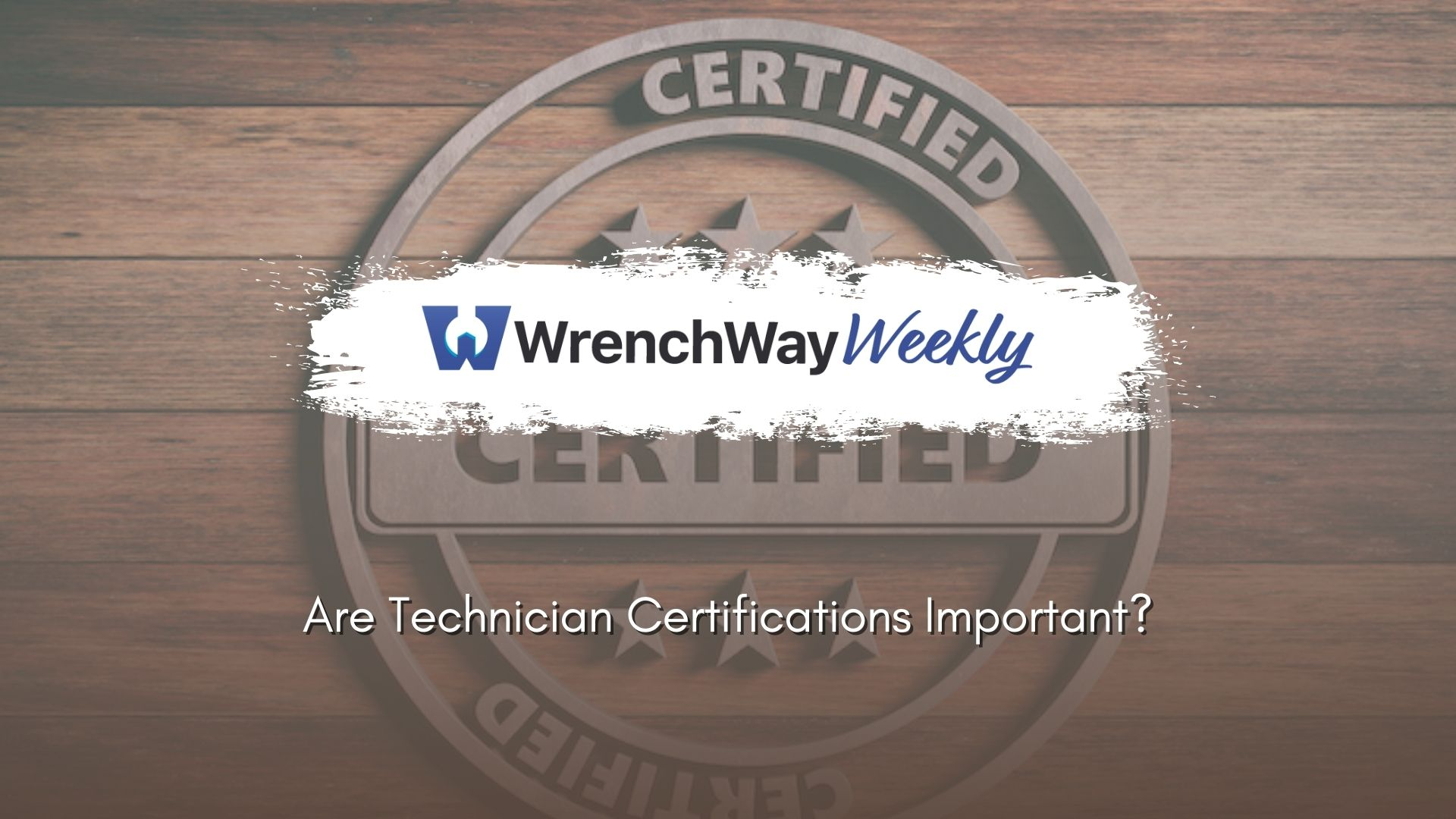 wrenchway weekly episode technician certifications