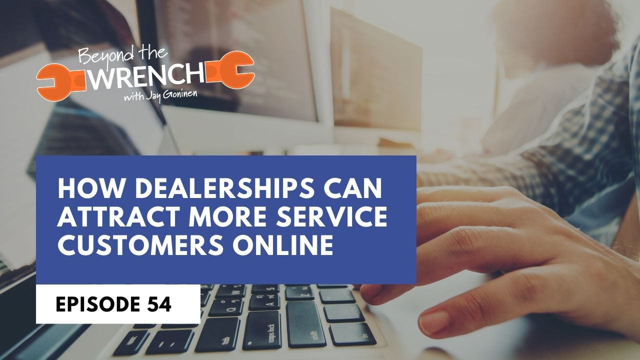 beyond the wrench episode how dealerships can attract more service customers online