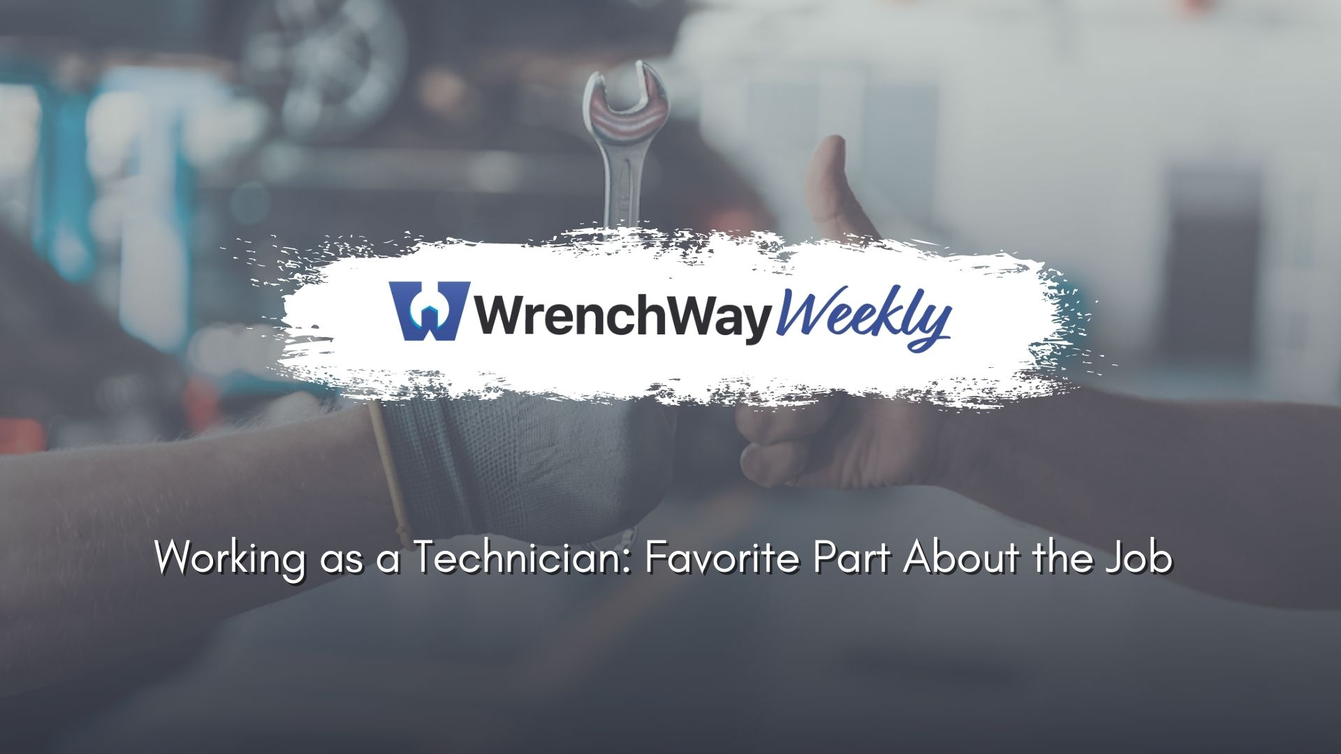 wrenchway weekly episode working as a technician