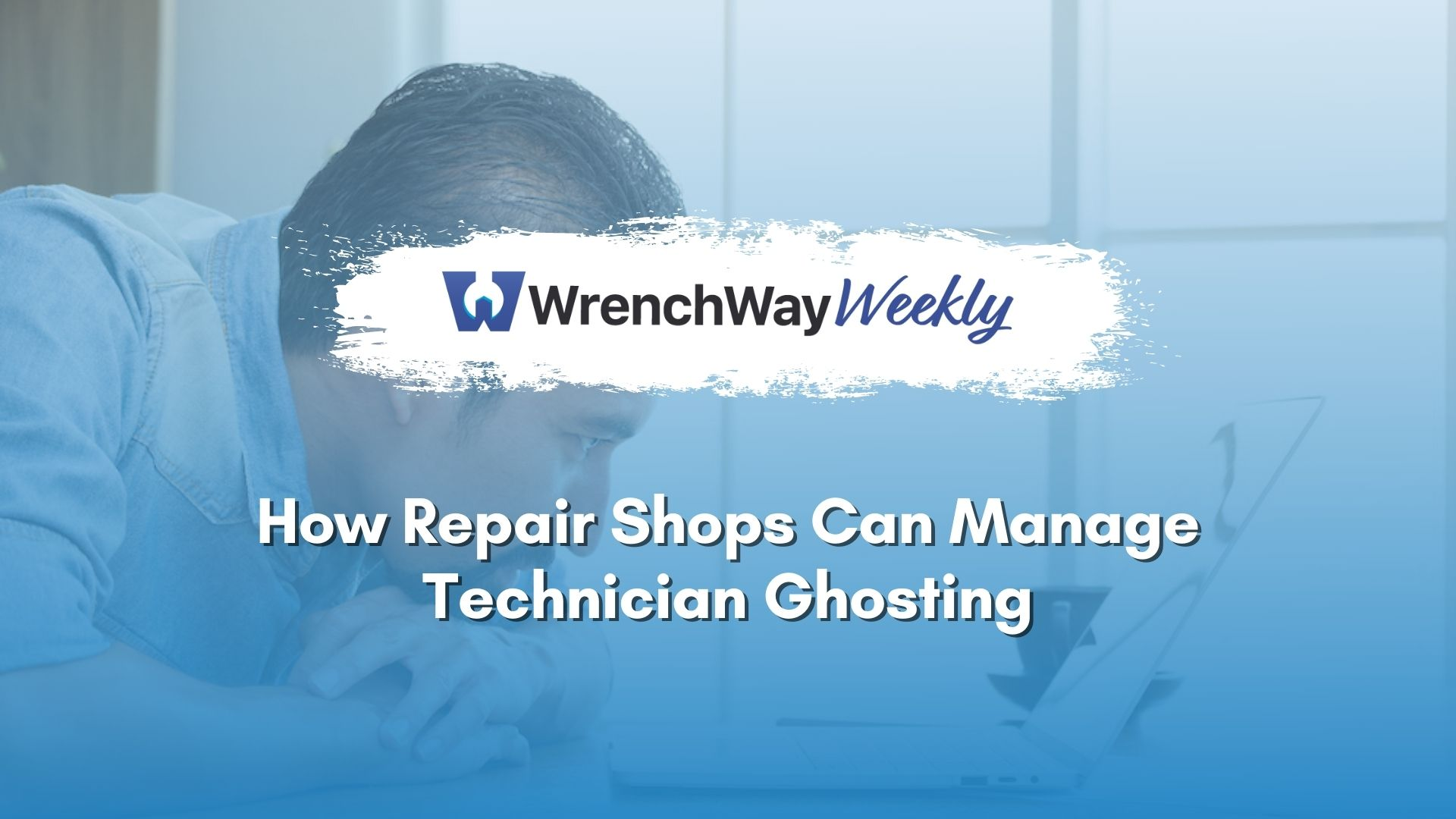 WrenchWay Weekly episode how repair shops can manage technician ghosting
