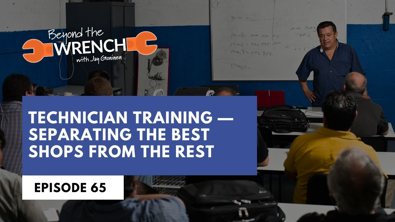 Beyond the Wrench Episode 65: Technician Training - Separating the Best Shops From the Rest