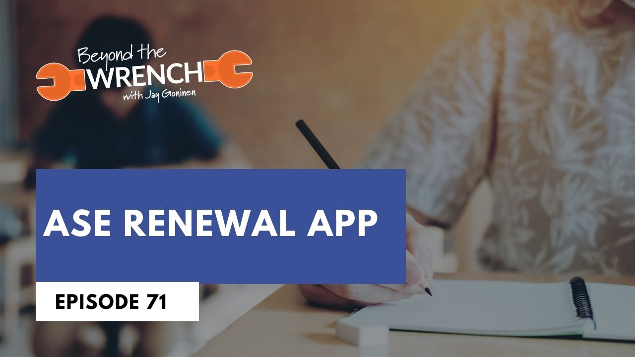 Beyond the Wrench Episode 71: ASE Renewal App