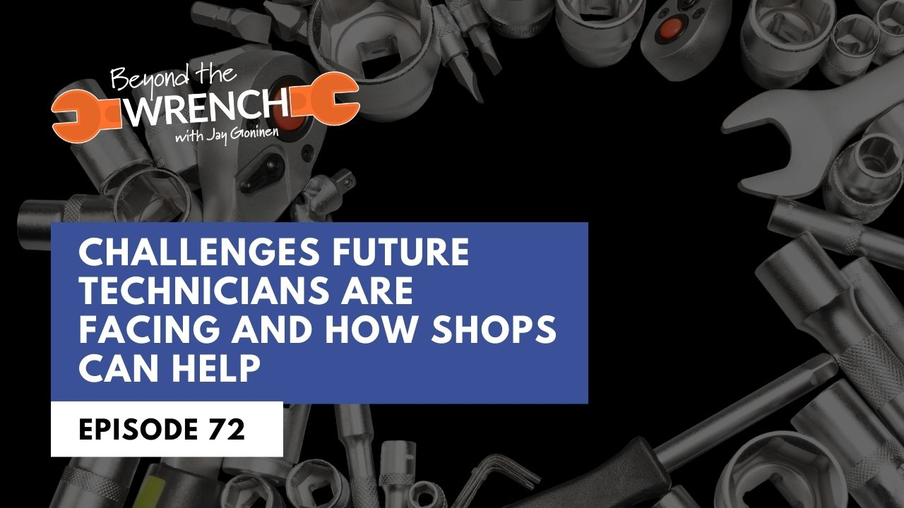 Beyond the Wrench 72: Challenges Future Technicians are Facing and How Shops Can Help