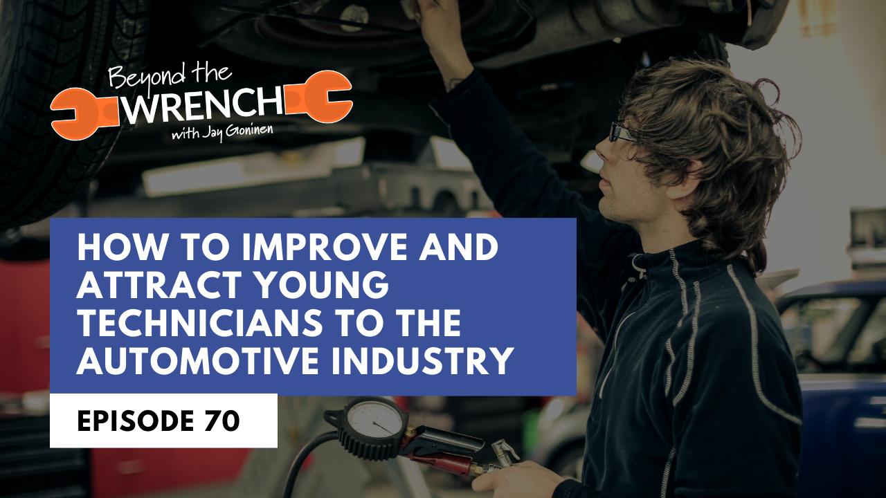 Beyond the Wrench Episode 70: How to Improve and Attract Young Technicians to the Automotive Industry