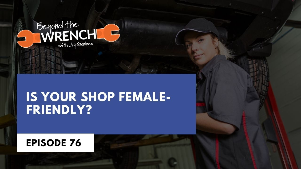 Beyond the Wrench 76: Is your shop female-friendly? ft. Jody DeVere