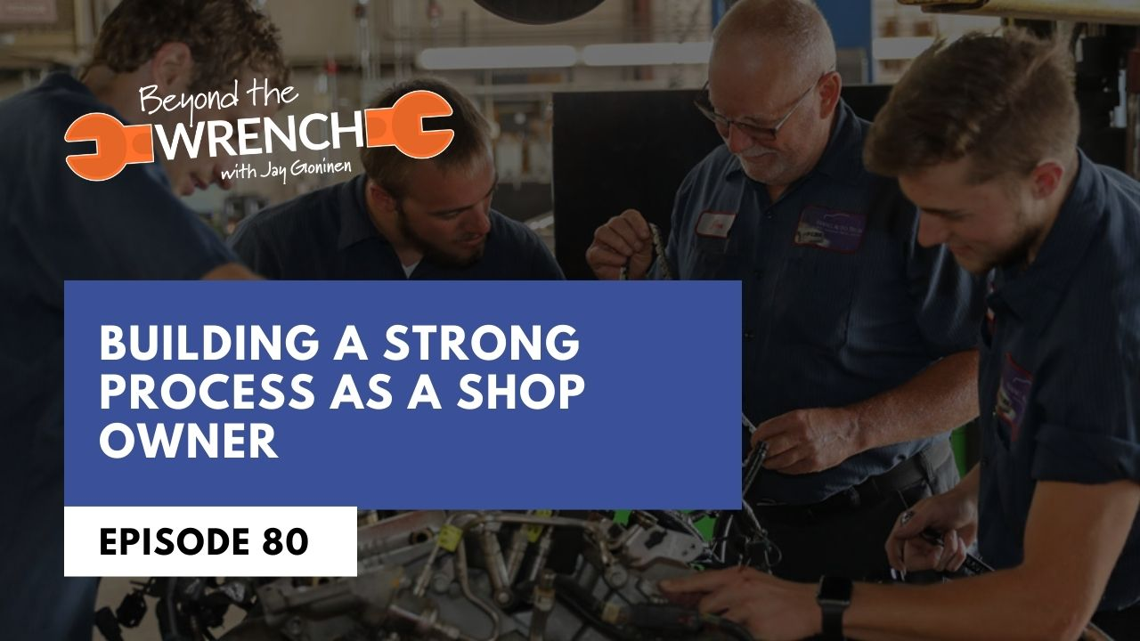 Beyond the Wrench 80: Building a Strong Process as a Shop Owner