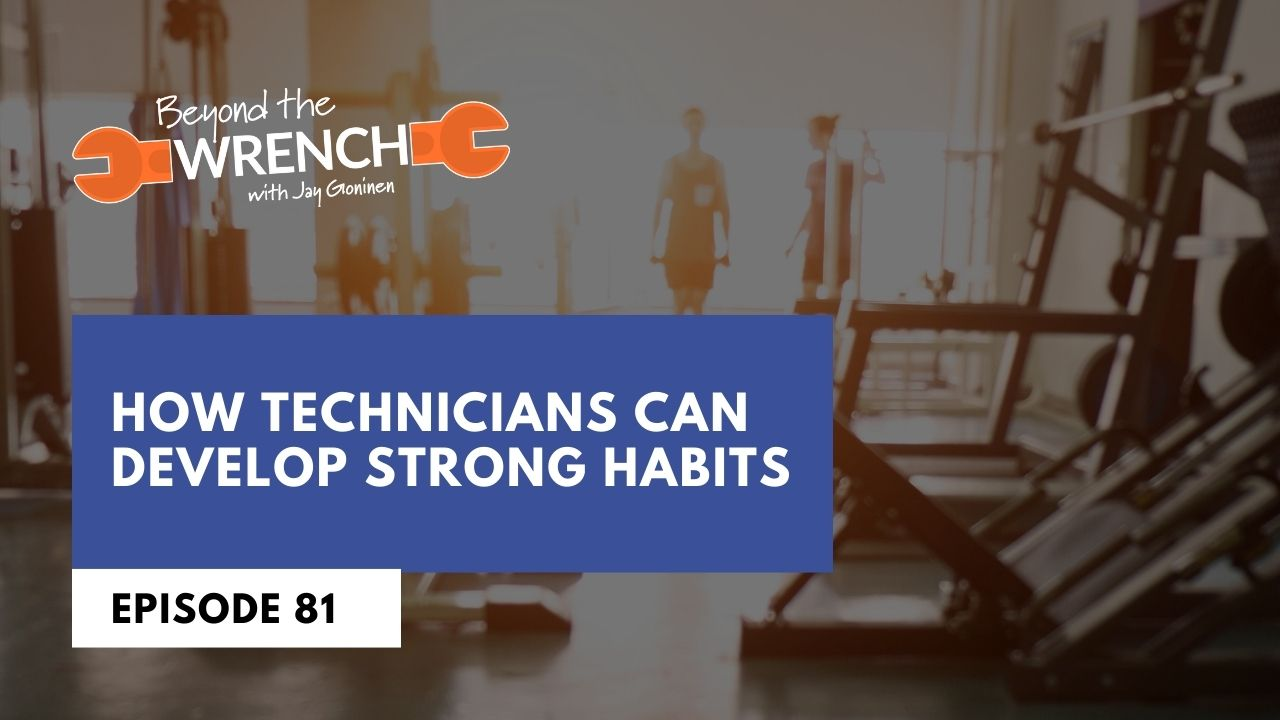 Beyond the Wrench 81: How Technicians Can Develop Strong Habits