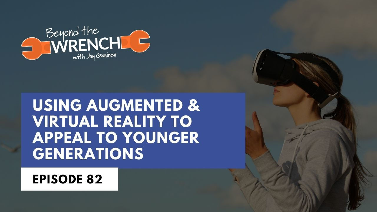 Beyond the Wrench 82: Using Augmented & Virtual Reality to Appeal to Younger Generations