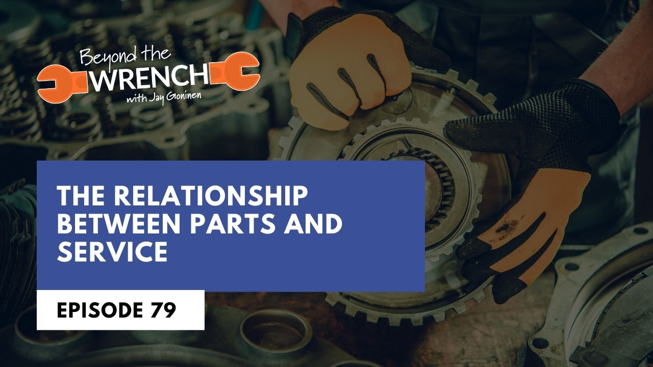 Beyond the Wrench 79: The Relationship Between Parts and Service