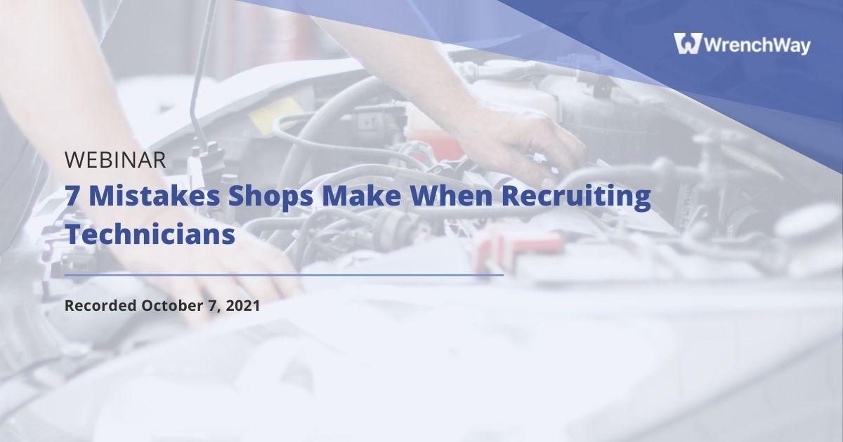 Webinar: 7 Mistakes Shops Make When Recruiting Technicians